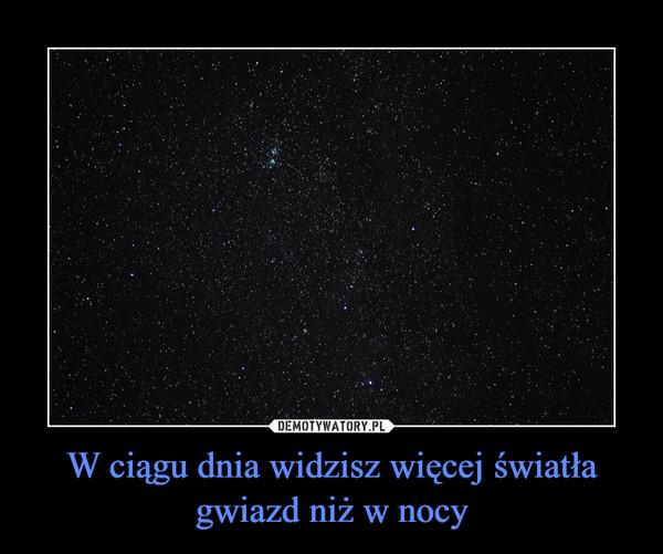 W ciągu dnia widzisz więcej światła gwiazd niż w nocy –