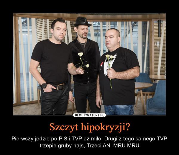 Szczyt hipokryzji? – Pierwszy jedzie po PiS i TVP aż miło, Drugi z tego samego TVP trzepie gruby hajs, Trzeci ANI MRU MRU
