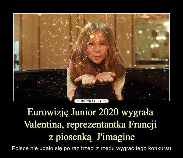 Eurowizję Junior 2020 wygrała Valentina, reprezentantka Francji z piosenką  J'imagine – Polsce nie udało się po raz trzeci z rzędu wygrać tego konkursu