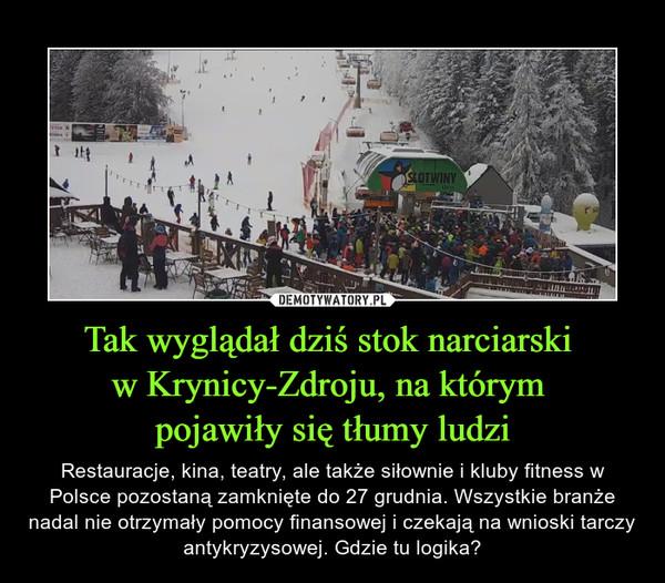Tak wyglądał dziś stok narciarski  w Krynicy-Zdroju, na którym  pojawiły się tłumy ludzi