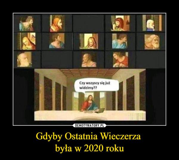 Gdyby Ostatnia Wieczerza była w 2020 roku –