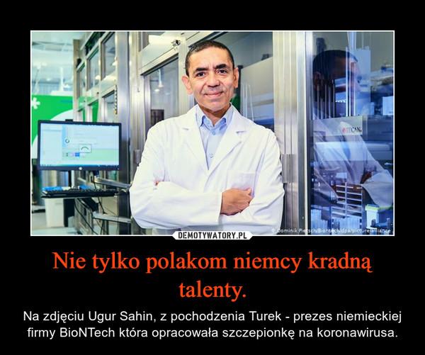 Nie tylko polakom niemcy kradną talenty. – Na zdjęciu Ugur Sahin, z pochodzenia Turek - prezes niemieckiej firmy BioNTech która opracowała szczepionkę na koronawirusa.