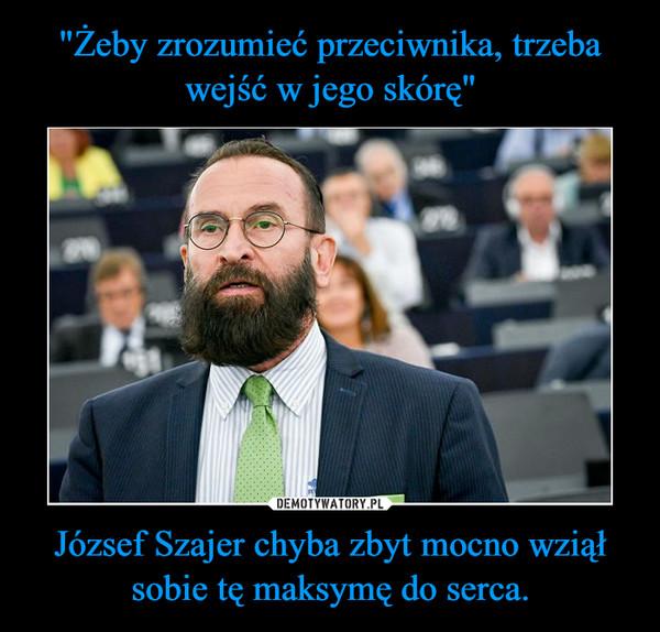 József Szajer chyba zbyt mocno wziął sobie tę maksymę do serca. –