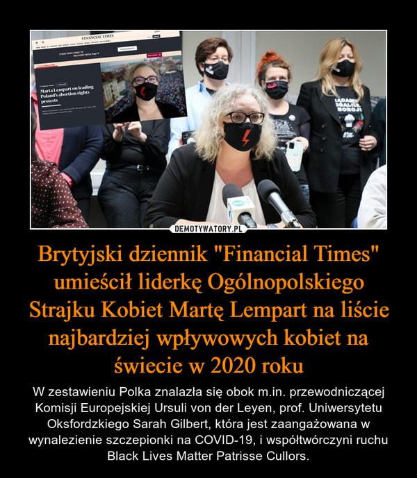 """Brytyjski dziennik """"Financial Times"""" umieścił liderkę Ogólnopolskiego Strajku Kobiet Martę Lempart na liście najbardziej wpływowych kobiet na świecie w 2020 roku – W zestawieniu Polka znalazła się obok m.in. przewodniczącej Komisji Europejskiej Ursuli von der Leyen, prof. Uniwersytetu Oksfordzkiego Sarah Gilbert, która jest zaangażowana w wynalezienie szczepionki na COVID-19, i współtwórczyni ruchu Black Lives Matter Patrisse Cullors."""