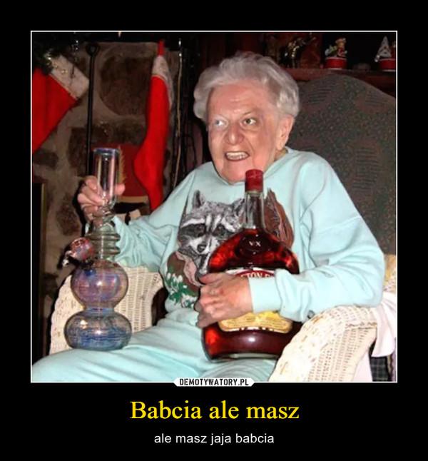 Babcia ale masz – ale masz jaja babcia