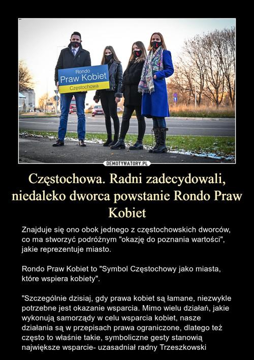 Częstochowa. Radni zadecydowali, niedaleko dworca powstanie Rondo Praw Kobiet