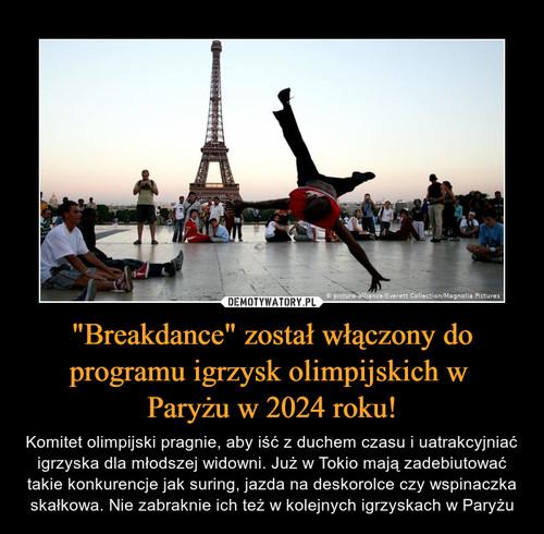 """""""Breakdance"""" został włączony do programu igrzysk olimpijskich w  Paryżu w 2024 roku!"""