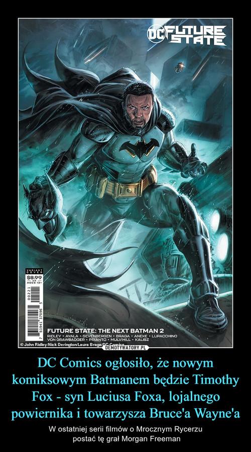DC Comics ogłosiło, że nowym komiksowym Batmanem będzie Timothy Fox - syn Luciusa Foxa, lojalnego powiernika i towarzysza Bruce'a Wayne'a