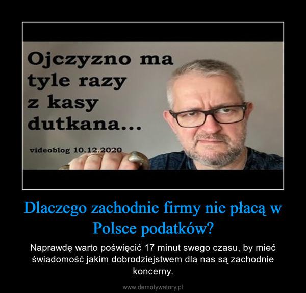 Dlaczego zachodnie firmy nie płacą w Polsce podatków? – Naprawdę warto poświęcić 17 minut swego czasu, by mieć świadomość jakim dobrodziejstwem dla nas są zachodnie koncerny.