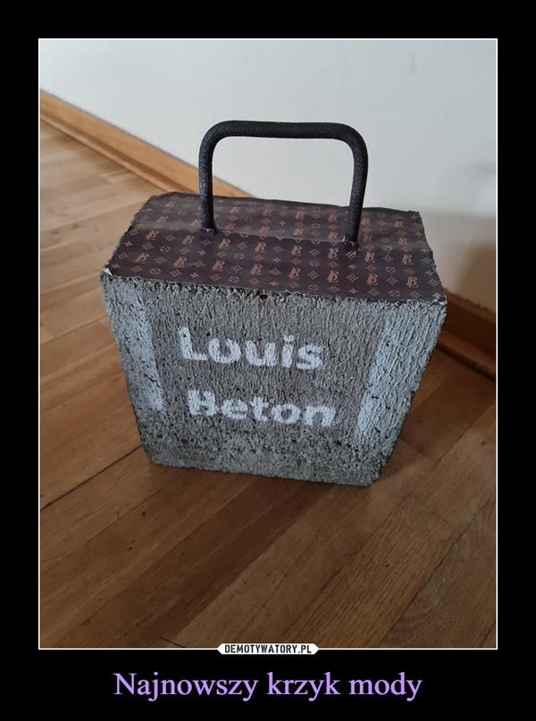 Najnowszy krzyk mody –  LouisBeton