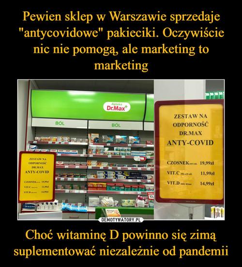 """Pewien sklep w Warszawie sprzedaje """"antycovidowe"""" pakieciki. Oczywiście nic nie pomogą, ale marketing to marketing Choć witaminę D powinno się zimą suplementować niezależnie od pandemii"""
