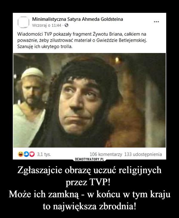 Zgłaszajcie obrazę uczuć religijnych przez TVP! Może ich zamkną - w końcu w tym kraju to największa zbrodnia! –