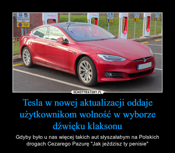 """Tesla w nowej aktualizacji oddaje użytkownikom wolność w wyborze dźwięku klaksonu – Gdyby było u nas więcej takich aut słyszałabym na Polskich drogach Cezarego Pazurę """"Jak jeździsz ty penisie"""""""