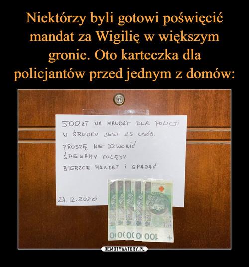 Niektórzy byli gotowi poświęcić mandat za Wigilię w większym gronie. Oto karteczka dla policjantów przed jednym z domów: