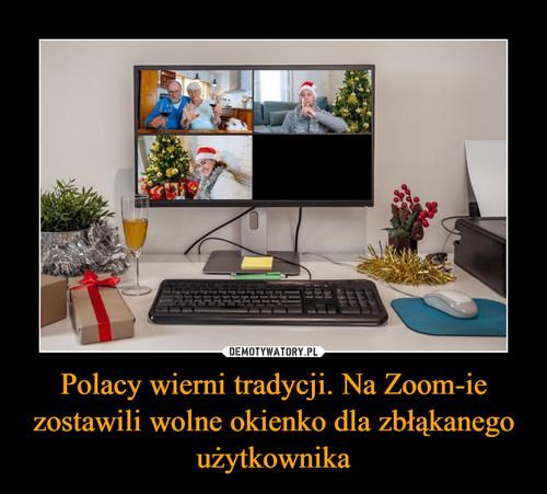 Polacy wierni tradycji. Na Zoom-ie zostawili wolne okienko dla zbłąkanego użytkownika