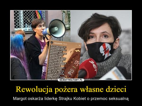 Rewolucja pożera własne dzieci – Margot oskarża liderkę Strajku Kobiet o przemoc seksualną