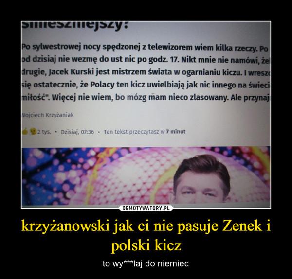 krzyżanowski jak ci nie pasuje Zenek i polski kicz – to wy***laj do niemiec