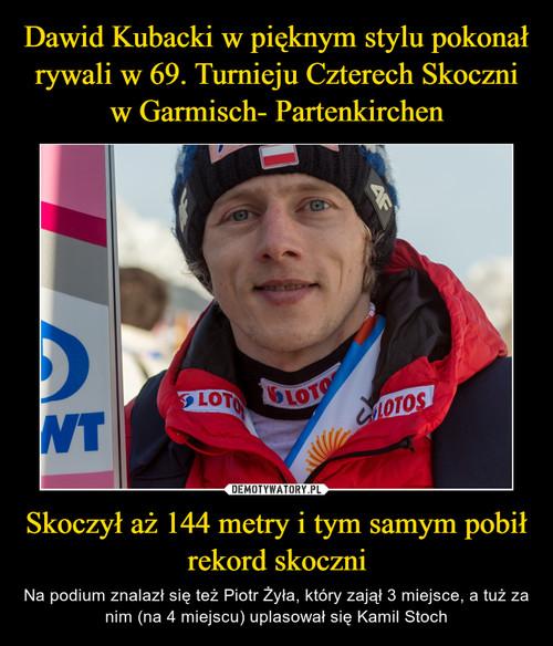 Dawid Kubacki w pięknym stylu pokonał rywali w 69. Turnieju Czterech Skoczni w Garmisch- Partenkirchen Skoczył aż 144 metry i tym samym pobił rekord skoczni
