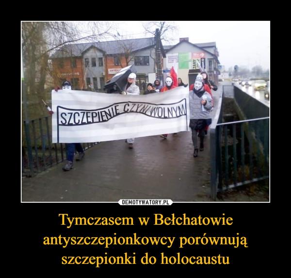 Tymczasem w Bełchatowie antyszczepionkowcy porównują szczepionki do holocaustu –