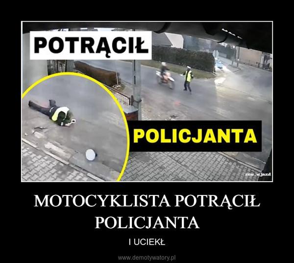MOTOCYKLISTA POTRĄCIŁ POLICJANTA – I UCIEKŁ