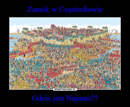 Zamek w Częstochowie Gdzie jest Najman??