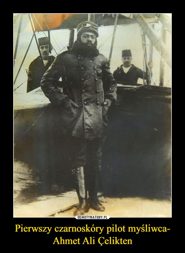 Pierwszy czarnoskóry pilot myśliwca- Ahmet Ali Çelikten –