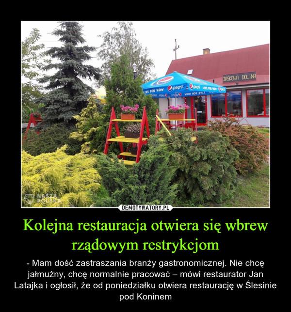 Kolejna restauracja otwiera się wbrew rządowym restrykcjom – - Mam dość zastraszania branży gastronomicznej. Nie chcę jałmużny, chcę normalnie pracować – mówi restaurator Jan Latajka i ogłosił, że od poniedziałku otwiera restaurację w Ślesinie pod Koninem