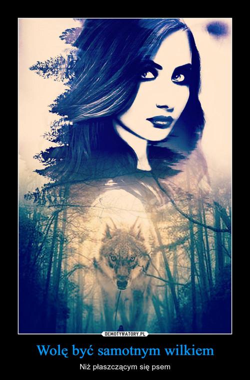 Wolę być samotnym wilkiem