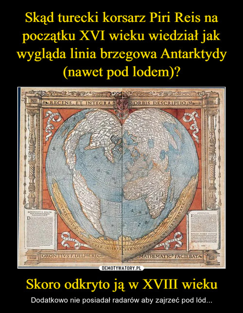 Skąd turecki korsarz Piri Reis na początku XVI wieku wiedział jak wygląda linia brzegowa Antarktydy (nawet pod lodem)? Skoro odkryto ją w XVIII wieku