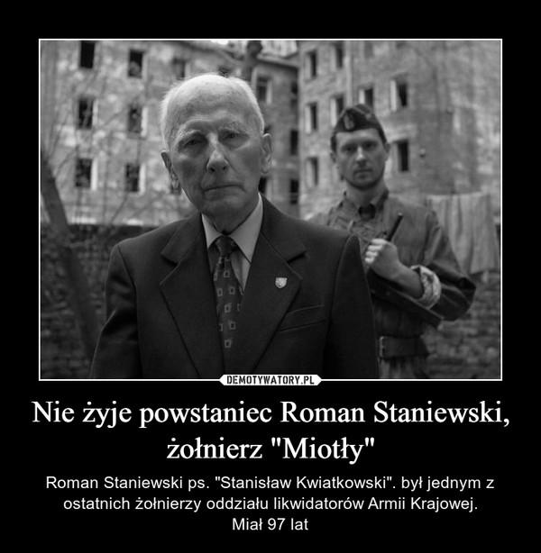 """Nie żyje powstaniec Roman Staniewski, żołnierz """"Miotły"""" – Roman Staniewski ps. """"Stanisław Kwiatkowski"""". był jednym z ostatnich żołnierzy oddziału likwidatorów Armii Krajowej.Miał 97 lat"""