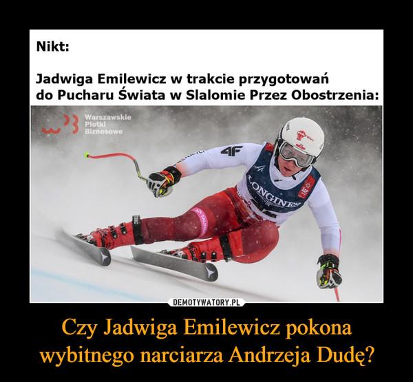 Czy Jadwiga Emilewicz pokona wybitnego narciarza Andrzeja Dudę? –