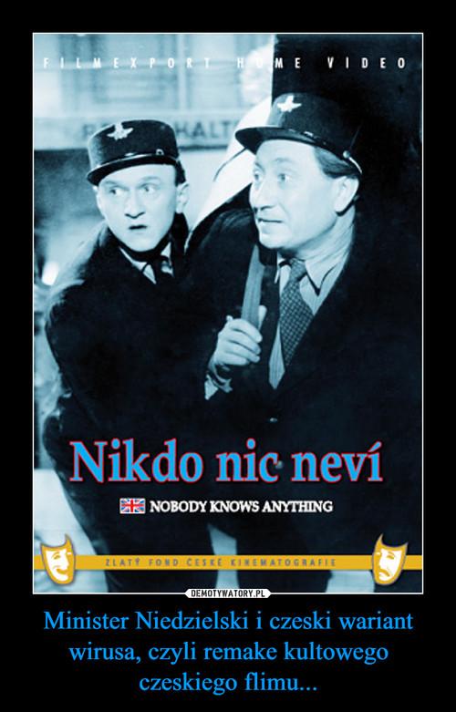 Minister Niedzielski i czeski wariant wirusa, czyli remake kultowego czeskiego flimu...