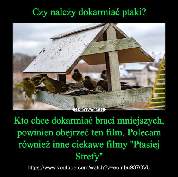 Kto chce dokarmiać braci mniejszych, powinien obejrzeć ten film. Polecam również inne ciekawe filmy ''Ptasiej Strefy'' – https://www.youtube.com/watch?v=eombu937OVU