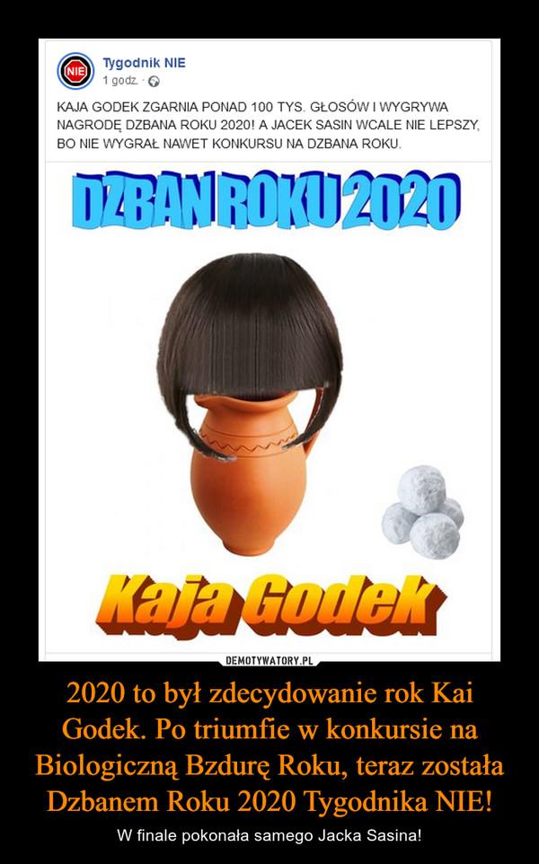 2020 to był zdecydowanie rok Kai Godek. Po triumfie w konkursie na Biologiczną Bzdurę Roku, teraz została Dzbanem Roku 2020 Tygodnika NIE! – W finale pokonała samego Jacka Sasina!