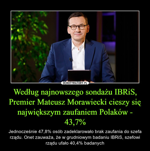 Według najnowszego sondażu IBRiS, Premier Mateusz Morawiecki cieszy się największym zaufaniem Polaków - 43,7%