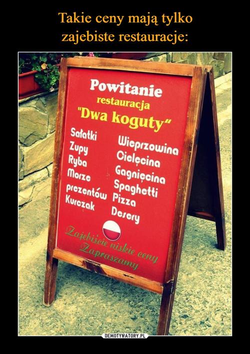 Takie ceny mają tylko zajebiste restauracje: