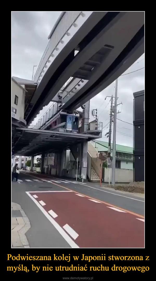 Podwieszana kolej w Japonii stworzona z myślą, by nie utrudniać ruchu drogowego –