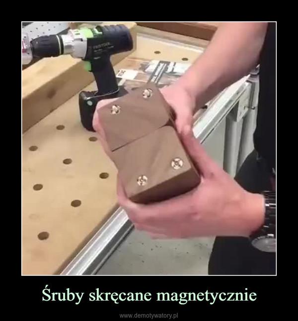 Śruby skręcane magnetycznie –