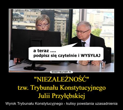 """""""NIEZALEŻNOŚĆ"""" tzw. Trybunału Konstytucyjnego Julii Przyłębskiej"""