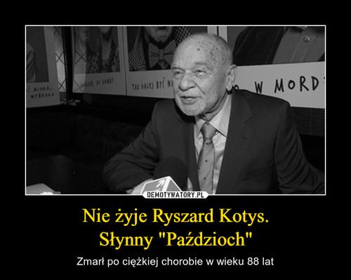 """Nie żyje Ryszard Kotys. Słynny """"Paździoch"""""""