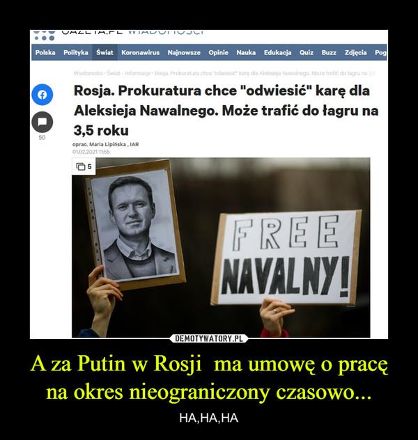 A za Putin w Rosji  ma umowę o pracę na okres nieograniczony czasowo... – HA,HA,HA