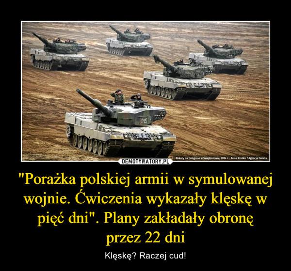 """""""Porażka polskiej armii w symulowanej wojnie. Ćwiczenia wykazały klęskę w pięć dni"""". Plany zakładały obronęprzez 22 dni – Klęskę? Raczej cud!"""