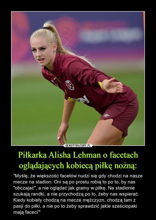 Piłkarka Alisha Lehman o facetach oglądających kobiecą piłkę nożną: