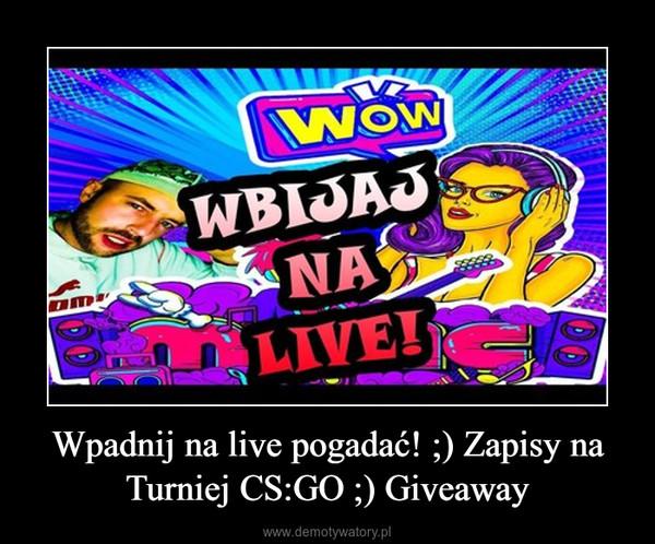 Wpadnij na live pogadać! ;) Zapisy na Turniej CS:GO ;) Giveaway –