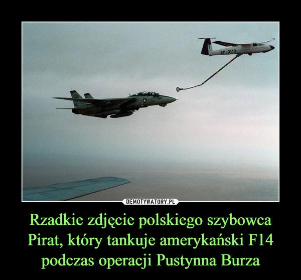 Rzadkie zdjęcie polskiego szybowca Pirat, który tankuje amerykański F14 podczas operacji Pustynna Burza –