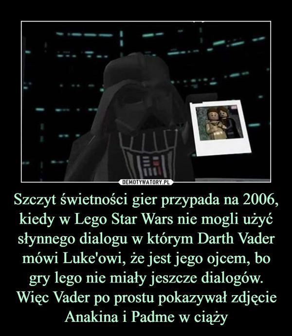 Szczyt świetności gier przypada na 2006, kiedy w Lego Star Wars nie mogli użyć słynnego dialogu w którym Darth Vader mówi Luke'owi, że jest jego ojcem, bo gry lego nie miały jeszcze dialogów. Więc Vader po prostu pokazywał zdjęcie Anakina i Padme w ciąży –