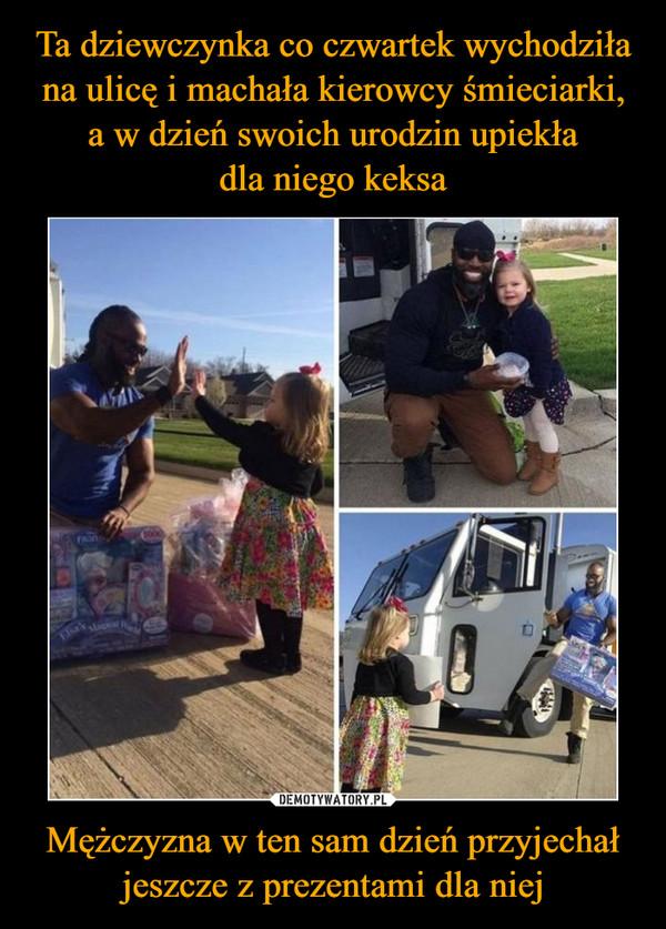 Mężczyzna w ten sam dzień przyjechał jeszcze z prezentami dla niej –