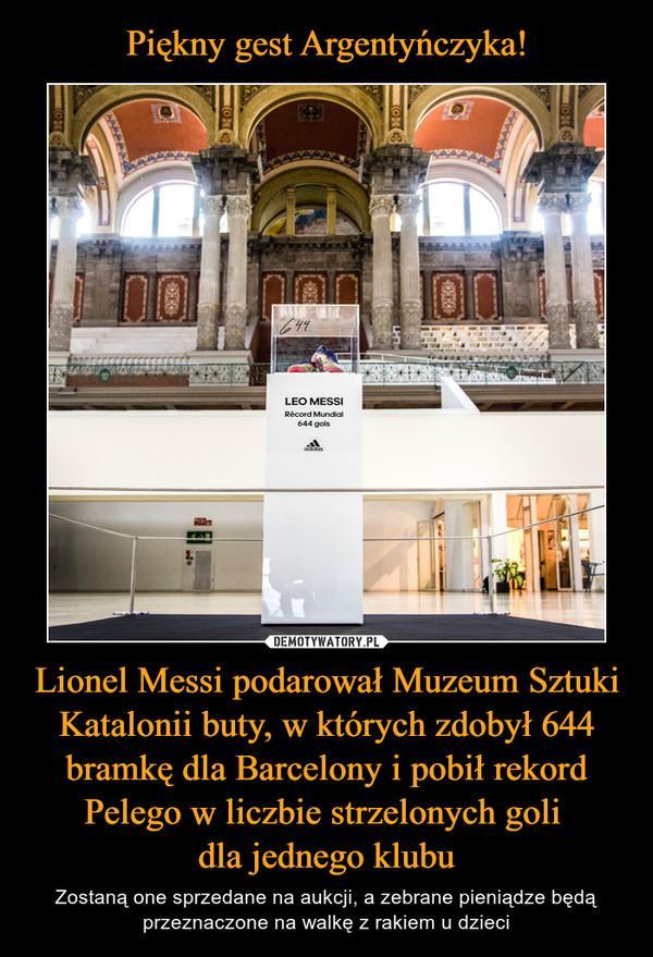 Lionel Messi podarował Muzeum Sztuki Katalonii buty, w których zdobył 644 bramkę dla Barcelony i pobił rekord Pelego w liczbie strzelonych goli dla jednego klubu – Zostaną one sprzedane na aukcji, a zebrane pieniądze będą przeznaczone na walkę z rakiem u dzieci