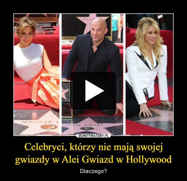 Celebryci, którzy nie mają swojej gwiazdy w Alei Gwiazd w Hollywood – Dlaczego?