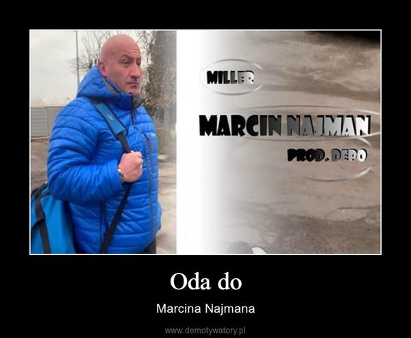 Oda do – Marcina Najmana